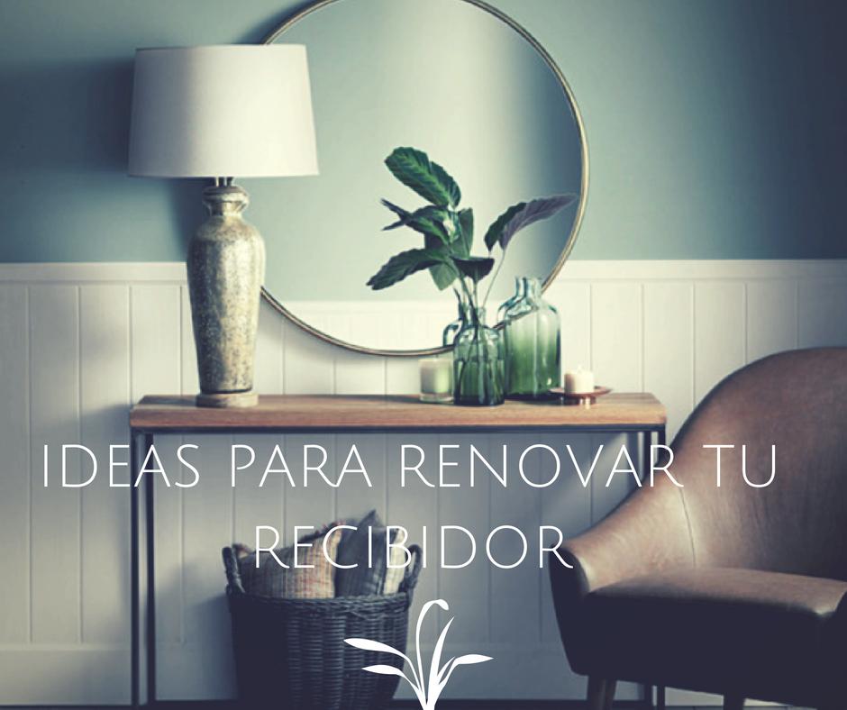 Ideas para renovar tu recibidor